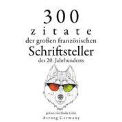 300 Zitate der großen französischen Schriftsteller des 20. Jahrhunderts - Sammlung bester Zitate