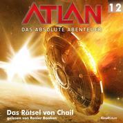 Atlan - Das absolute Abenteuer 12: Das Rätsel von Chail