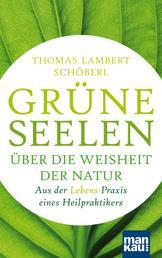 Grüne Seelen. Über die Weisheit der Natur - Aus der (Lebens-)Praxis eines Heilpraktikers