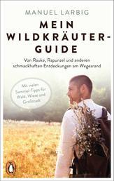 Mein Wildkräuter-Guide - Von Rauke, Rapunzel und anderen schmackhaften Entdeckungen am Wegesrand - Mit vielen Sammel-Tipps für Wald, Wiese und Großstadt