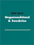 Anita Geret: Ungarnaufstand & Suezkrise