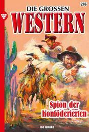 Die großen Western 295 - Spion der Konföderierten