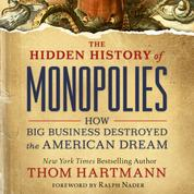 The Hidden History of Monopolies - How Big Business Destroyed the American Dream (Unabridged)