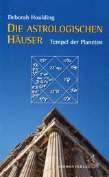 Die astrologischen Häuser - Tempel der Planeten