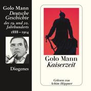 Kaiserzeit - Deutsche Geschichte des 19. und 20. Jahrhunderts (Ungekürzt)