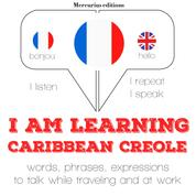"""I am learning Caribbean Creole - """"Listen, Repeat, Speak"""" language learning course"""
