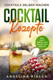 COCKTAIL REZEPTE - Cocktails selber machen INKL. PARTY SNACKS UND SALATE ZUM GRILLEN