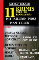 Alfred Bekker: Mit Killern muss man teilen: Thriller Sammelband 11 Krimis