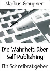 Die Wahrheit über Self-Publishing - Ein Schreibratgeber