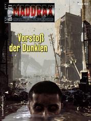 Maddrax 553 - Science-Fiction-Serie - Vorstoß der Dunklen