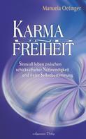 Manuela Oetinger: Karma und Freiheit: Sinnvoll leben zwischen schicksalhafter Notwendigkeit und freier Selbstbestimmung