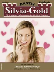 Silvia-Gold 136 - Liebesroman - Tausend Schmetterlinge
