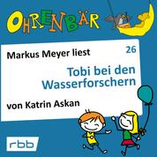 Ohrenbär - eine OHRENBÄR Geschichte, Folge 26: Tobi bei den Wasserforschern (Hörbuch mit Musik)