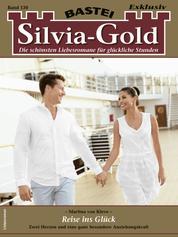 Silvia-Gold 130 - Liebesroman - Reise ins Glück