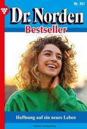 Dr. Norden Bestseller 361 – Arztroman - Hoffnung auf ein neues Leben