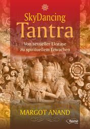 SkyDancing Tantra - Von sexueller Ekstase zu spirituellem Erwachen