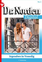 Dr. Norden Digital 3 – Arztroman - Irgendwo in Venedig