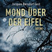 Mond über der Eifel - Kriminalroman aus der Eifel (Ungekürzt)
