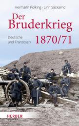 Der Bruderkrieg - Deutsche und Franzosen 1870/71