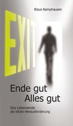 EXIT - Ende gut, Alles gut - Das Lebensende als letzte Herausforderung