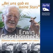 Erwin Geschonneck - Bei uns gab es keine Stars