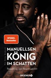 Manuellsen. König im Schatten - Respekt nur, wem Respekt gebührt (Ein Leben zwischen Rap, Rassismus und Rockerclubs)