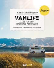 Vanlife - Alles für dein nächstes Abenteuer. Inspirationen, Travel-Hacks und DIY-Projekte