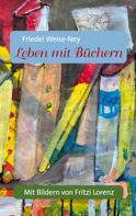 Friedel Weise-Ney: Leben mit Büchern