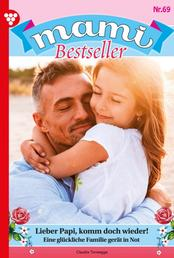 Mami Bestseller 69 – Familienroman - Lieber Papi, komm doch wieder!