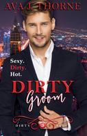 Ava J. Thorne: Dirty Groom - Colin & Amber (Dirty Reihe - Band 3)