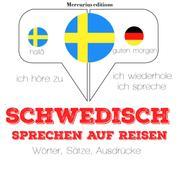 Schwedisch sprechen auf Reisen - Ich höre zu, ich wiederhole, ich spreche : Sprachmethode