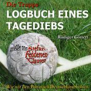 Die Truppe - Logbuch eines Tagediebs - Wie wir den Pott nach Deutschland holten
