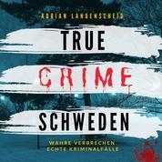 True Crime Schweden - Wahre Verbrechen Echte Kriminalfälle