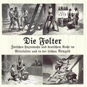 Die Folter - Zwischen Hexenwahn und deutschem Recht im Mittelalter und der Frühen Neuzeit