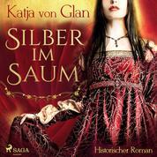 Silber im Saum - Historischer Roman