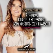Stepmom: Der geile Stiefsohn – beim Masturbieren erwischt / Erotik Audio Story / Erotisches Hörbuch - Setzt sie nicht nur ihre Hände ein ...