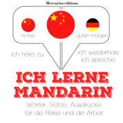 Ich lerne Mandarin - Ich höre zu, ich wiederhole, ich spreche : Sprachmethode
