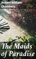 Robert William Chambers: The Maids of Paradise
