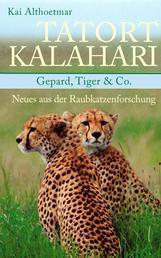 Tatort Kalahari - Gepard, Tiger & Co.: Neues aus der Raubkatzenforschung