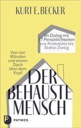 Der behauste Mensch - Von vier Wänden und einem Dach über dem Kopf. Im Dialog mit 77 Persönlichkeiten von Aristoteles bis Stefan Zweig