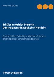 Schüler in sozialen Diensten - Dimensionen pädagogischen Handelns - Eigenschaften freiwilliger Schulsozialdienste - am Beispiel des Schulsanitätsdienstes