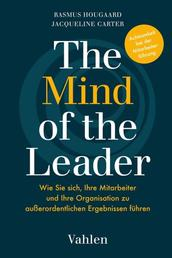 The Mind of the Leader - Erfolgreich führen – mit Mindfulness, Selflessness & Compassion