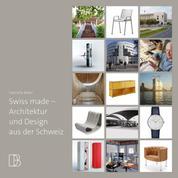 Swiss made - Architektur und Design aus der Schweiz