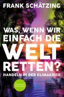 Frank Schätzing: Was, wenn wir einfach die Welt retten? ★★★★