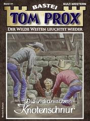 Tom Prox 61 - Western - Die indianische Knotenschnur