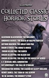 Collected Classic Horror Stories. Illustrated - The Call of Cthulhu, The Willows, The Legend of Sleepy Hollow, The Great God Pan, The Judge's House, The Black Cat and other stories