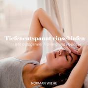 Tiefenentspannt einschlafen - Mit autogenem Training und Hypnose