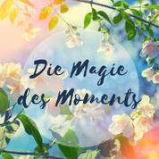Die Magie des Moments – Entspannungsübung für Achtsamkeit