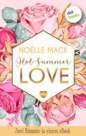 Noelle Mack: Hot Summer Love: Zwei Romane in einem eBook ★★★★