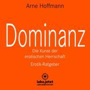 Dominanz – Die Kunst der erotischen Herrschaft / Erotischer Hörbuch Ratgeber - Lerne am raffiniertesten zu demütigen und bestrafen ...